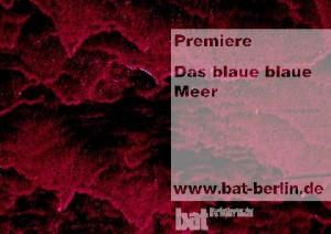 Das blaue blaue Meer von Nis-Momme Stockmann - (c) bat-Studiotheater